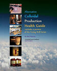Alternative Colloidal Production Health Guide: Ionic and Nano Colloidal Heath Supplements by Marc Peterson (Paperback / softback)