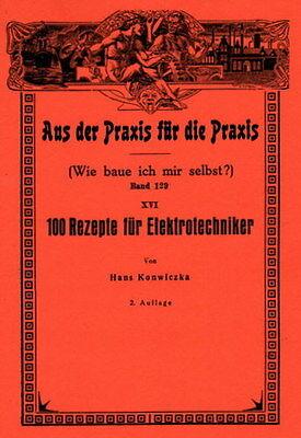Werkstatt 100 Rezepte für Elektrotechniker Wie baue ich mir selbst um 1910