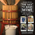 The Way to Make Wine: How to Craft Superb Table Wines at Home by Sheridan Warrick (Paperback, 2015)