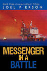 Messenger in a Battle: Book Three of the Messenger Trilogy by Pierson Joel Pierson (Paperback / softback, 2010)