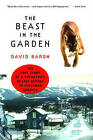 The Beast in the Garden: The True Story of a Predator's Deadly Return to Suburban America by David Baron (Paperback, 2005)