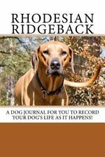Rhodesian Ridgeback : A Dog Journal for You to Record Your Dog's Life As It...
