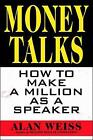 Money Talks: How to Make a Million as a Speaker by Alan Weiss (Paperback, 1998)
