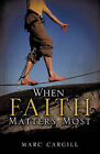 When Faith Matters Most by Marc Cargill (Paperback / softback, 2011)