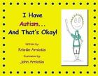 I Have Autism and That's Okay! by Kristin Arniotis (Paperback / softback, 2014)