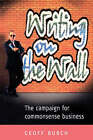The Writing on the Wall: The Campaign for Commonsense Business by Geoff Burch (Paperback, 2002)