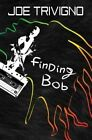 Finding Bob by Joe Trivigno (Paperback / softback, 2014)