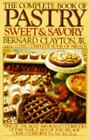 The Complete Book of Pastry : Sweet and Savory by Bernard, Jr. Clayton (1984, Paperback)