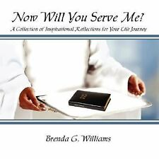 Now Will You Serve Me?: A Collection of Inspirational Reflections for Your Life