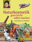 Naturkosmetik ganz leicht selber machen von Christine Monsberger (2014, Gebundene Ausgabe)