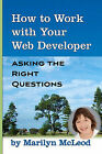 How to Work with Your Web Developer: Asking the Right Questions by Marilyn McLeod (Paperback / softback, 2010)