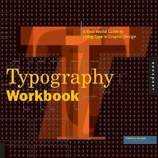 Typography Workbook : A Real-World Guide to Using Type in Graphic Design by Timothy Samara (2006, Paperback, Workbook)