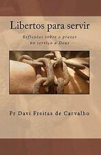 Libertos para Servir : Reflexões sobre o prazer no serviço a Deus by Davi...