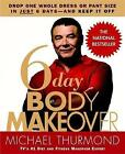 6-day Body Makeover: Drop One Whole Dress or Trouser Size in Just 6 Days - and Keep it Off by Michael Thurmond (Paperback, 2007)