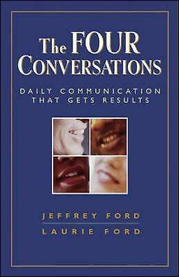 The Four Conversations: Daily Communication That Gets Results by Jeffrey Ford