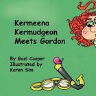 Kermeena Kermudgeon Meets Gordon 9781449067359 by Gael Cooper Book