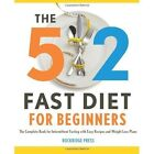 5:2 Fast Diet for Beginners: The Complete Book for Intermittent Fasting with Easy Recipes and Weight Loss Plans by Rockridge Press (Paperback / softback, 2013)