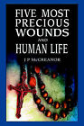 Five Most Precious Wounds and Human Life by J P McCreanor (Hardback, 2005)