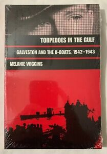 Torpedoes-in-the-Gulf-Galveston-and-the-U-Boats-1942-1943-Melanie-Wiggins-New
