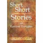Short Stories Random Thoughts Hurst Xlibris Corporation Hardback 9781441581327