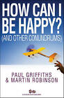 How Can I be Happy?: And Other Conundrums by Paul Griffiths, Martin Robinson (Paperback, 2012)