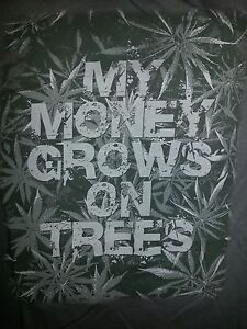 Image Is Loading New MY MONEY GROWS ON TREES MARIJUANA T