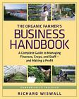 The Organic Farmer's Business Handbook: A Complete Guide to Managing Finances, Crops and Staff and Making a Profit by Richard Wiswall (Paperback, 2009)