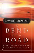 A Bend in the Road : Experiencing God When Your World Caves In by David Jeremiah (2002, Paperback)