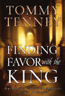 Finding Favor with the King: Preparing for Your Moment in His Presence by Tommy Tenney (Paperback, 2004)