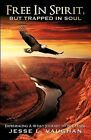 Free in Spirit, But Trapped in Soul by Jesse L Vaughan (Paperback / softback, 2012)