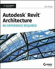 Autodesk Revit Architecture 2017 : No Experience Required by Eric Wing (2016, Paperback / Online Resource)