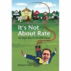 It's Not About Rate The Right Way to Get a Mortgage 9781425991784 Cohen