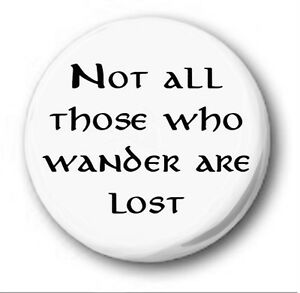 NOT-ALL-THOSE-WHO-WANDER-ARE-LOST-1-inch-25mm-Button-Badge-Hobbit-Tolkien