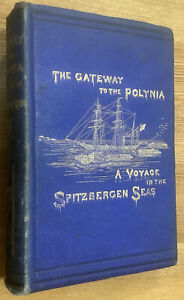 1873 - The Gateway to Polynia. A Voyage to Spitzbergen