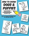 How to Draw Dogs and Puppies: Step-By-Step Illustrations Make Drawing Easy by Heather Wallace (Paperback / softback, 2013)