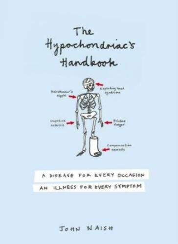 1 of 1 - The Hypochondriac's Handbook: An illness for every occasion, a disease for eve,