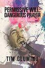 Permissive Will: Dangerous Prayer by Tim Oluminu (Paperback / softback, 2012)