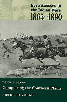 Eyewitnesses to the Indian Wars, 1865-1890: v. 3: Conquering the Southern...