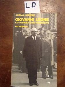 GIOVANNI LEONE LA CARRIERA DI UN PRESIDENTE - CEDERNA - FELTRINELLI - 1978