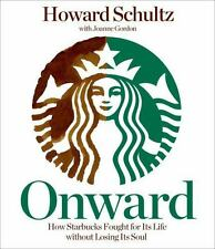 Onward: How Starbucks Fought for Its Life Without Losing Its Soul Schultz, Howar