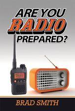 Are You Radio Prepared? Survival Manual Preparedness Book by Brad Smith