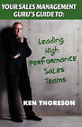 Your Sales Management Guru's Guide To. . . Leading High-Performance Sales Teams by Ken Thoreson (Paperback / softback, 2011)