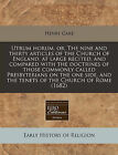 Utrum Horum, Or, the Nine and Thirty Articles of the Church of England, at Large Recited, and Compared with the Doctrines of Those Commonly Called Presbyterians on the One Side, and the Tenets of the Church of Rome (1682) by Henry Care (Paperback / softback, 2011)