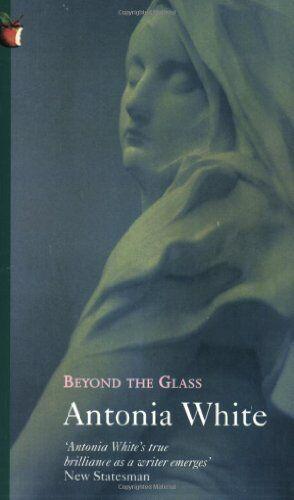 Beyond the Glass (Virago Modern Classics) By Antonia White