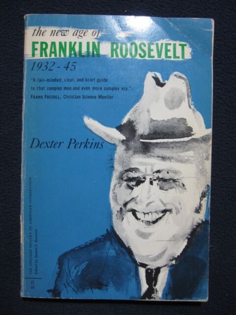 The New Age of Franklin Roosevelt, 1932-1945 (The Chicago History of American ..