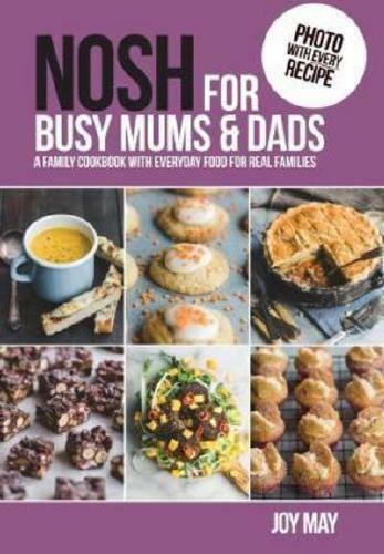 Nosh for Busy Mums & Dads by Joy May (author)