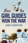 How the Girl Guides Won the War by Janie Hampton (Hardback, 2010)