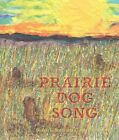 Prairie Dog Song: The Key to Saving North America's Grasslands by Cindy Trumbore, Susan L Roth (Hardback, 2016)