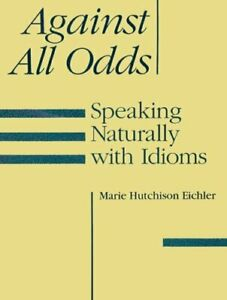 Against-All-Odds-Speaking-Naturally-with-Idioms-by-Eichler-Marie-Hutchinson