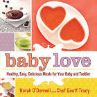 Baby Love: Healthy, Easy, Delicious Meals for Your Baby and Toddler by Norah O'Donnell, Geoff Tracy (Hardback, 2010)